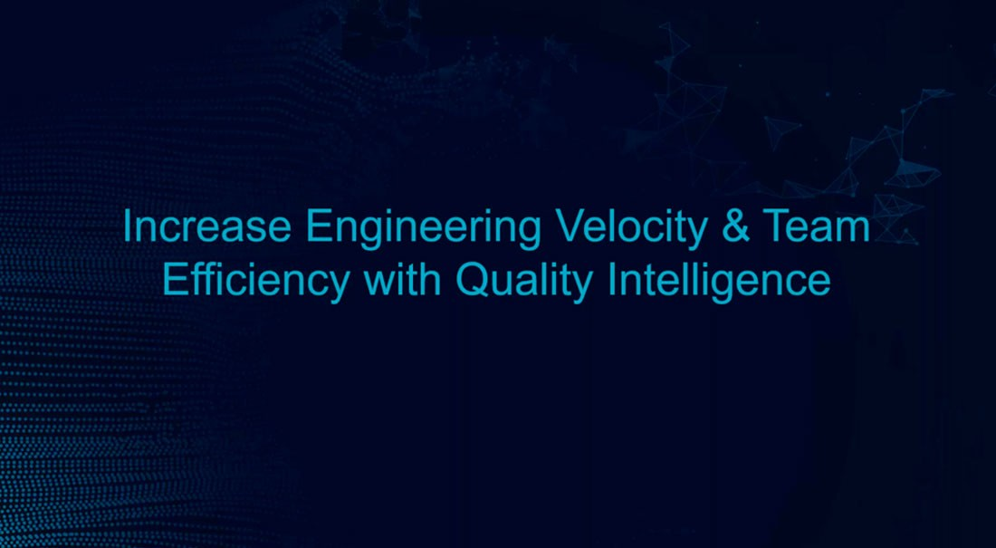 Increase Engineering Velocity & Team Efficiency with Quality Intelligence